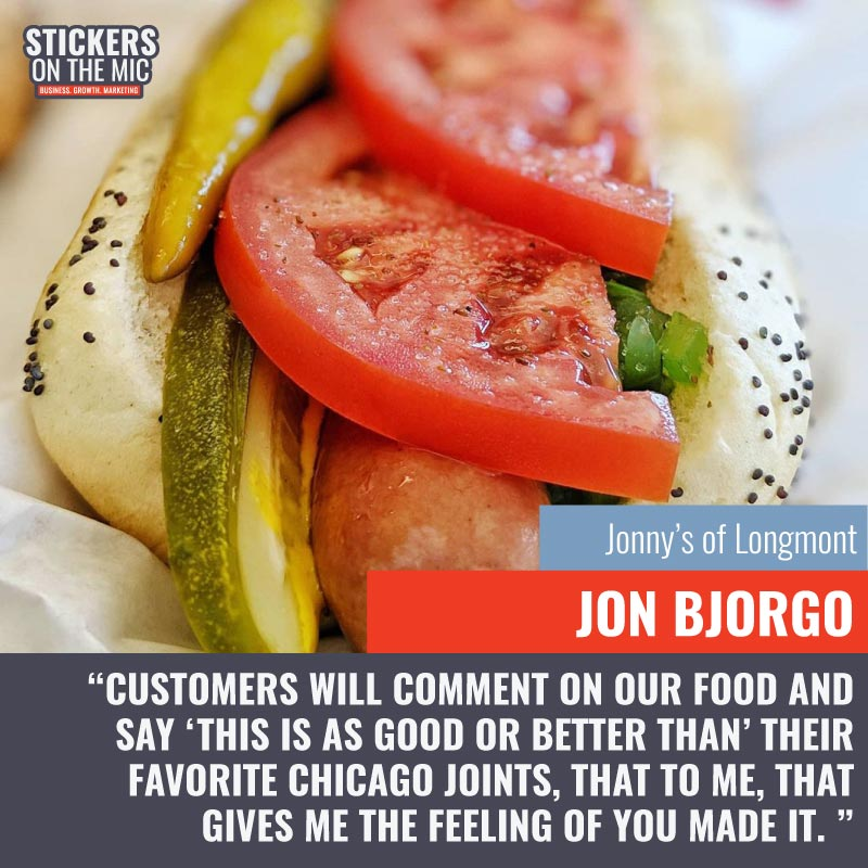 Jonny's of Longmont Quote - Customers-will-comment-on-our-food-and-say-this-is-as-good-or-better-than-their-favorite-Chicago-joints-that-to-me-that-gives-me-the-feeling-of-you-made-it