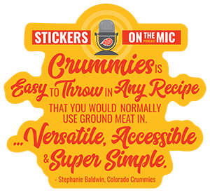 Quote-from-Stephanie-Baudhuin-Owner-of-Colorado-Crummies-from-the-Stickers-on-the-Mic-Podcast-Quote-says-Crummies-is-easy-to-throw-n-any-recipe-that-you-would-normally-use-ground-meat-in-Versatile-Accessible-and-Super-Simple