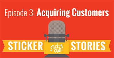 StickerGiant-Podcast-Episode-3-Acquiring-Customers