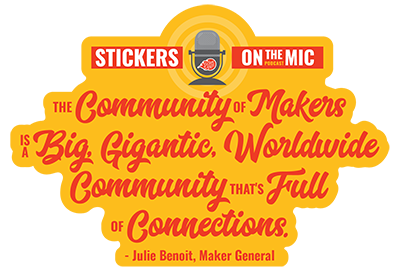 The-Community-of-Makers-quote-from-Julie-Benoit-of-Maker-General-in-Longmont-CO-as-said-on-the-Stickers-on-the-Mic-Podcast-with-StickerGiant